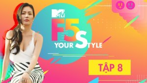 F5 Your Style – Tập 8: